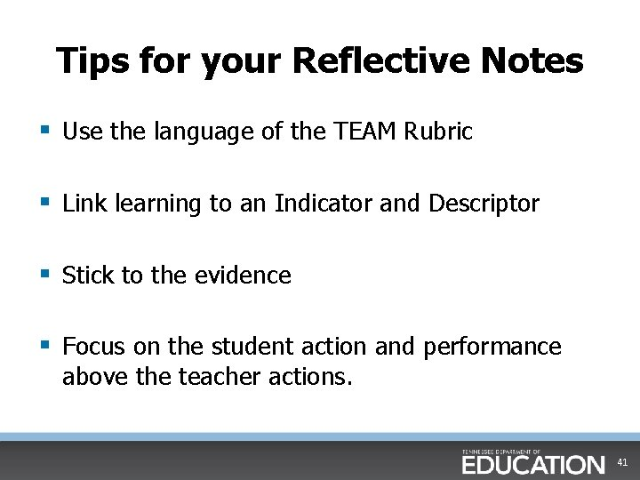 Tips for your Reflective Notes § Use the language of the TEAM Rubric §