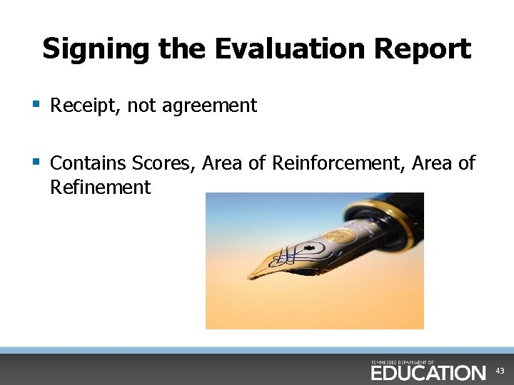 Signing the Evaluation Report § Receipt, not agreement § Contains Scores, Area of Reinforcement,