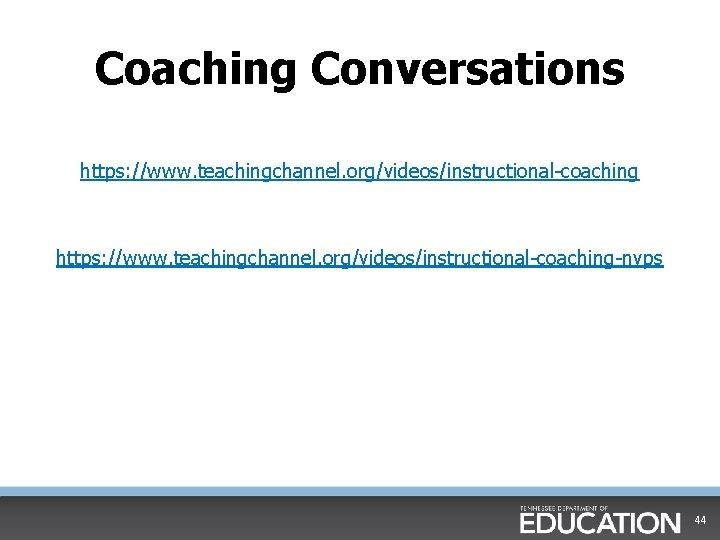 Coaching Conversations https: //www. teachingchannel. org/videos/instructional-coaching-nvps 44