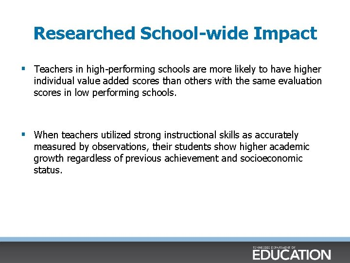 Researched School-wide Impact § Teachers in high-performing schools are more likely to have higher
