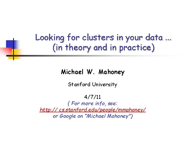 Looking for clusters in your data. . . (in theory and in practice) Michael