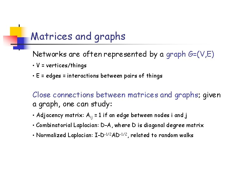 Matrices and graphs Networks are often represented by a graph G=(V, E) • V