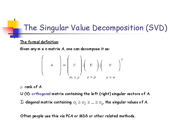 The Singular Value Decomposition (SVD) The formal definition: Given any m x n matrix