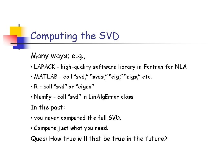Computing the SVD Many ways; e. g. , • LAPACK - high-quality software library