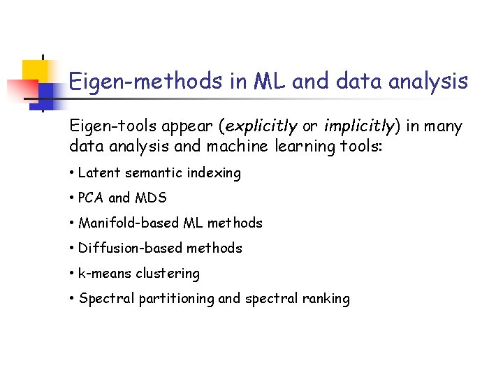 Eigen-methods in ML and data analysis Eigen-tools appear (explicitly or implicitly) in many data