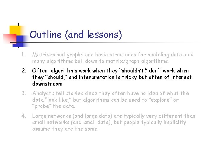 Outline (and lessons) 1. Matrices and graphs are basic structures for modeling data, and