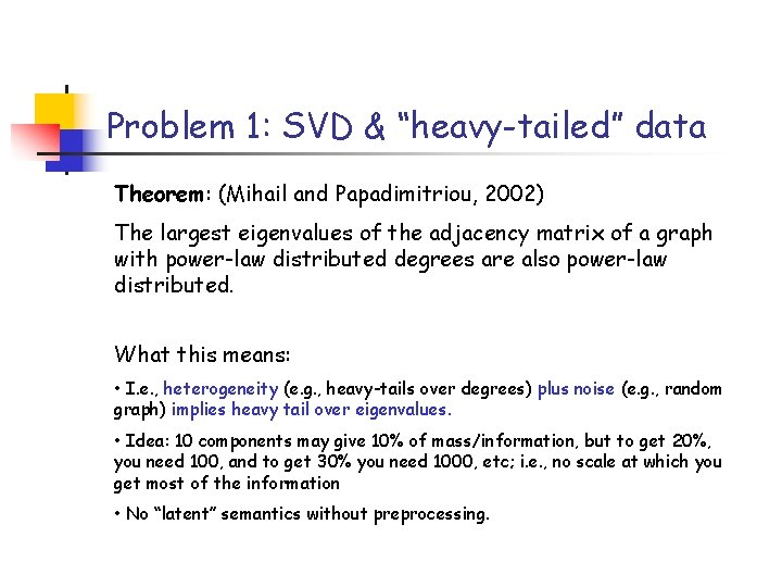 """Problem 1: SVD & """"heavy-tailed"""" data Theorem: (Mihail and Papadimitriou, 2002) The largest eigenvalues"""