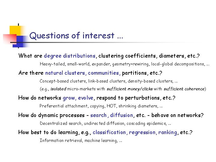 Questions of interest. . . What are degree distributions, clustering coefficients, diameters, etc. ?