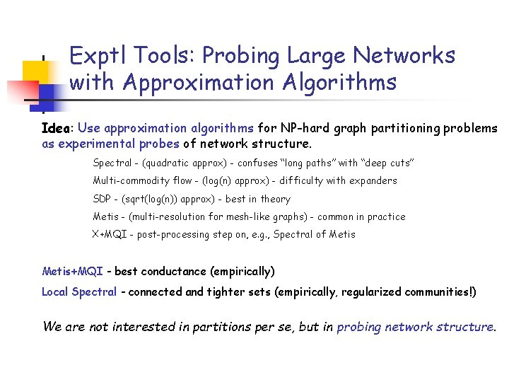 Exptl Tools: Probing Large Networks with Approximation Algorithms Idea: Use approximation algorithms for NP-hard