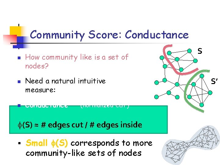 Community Score: Conductance n n n How community like is a set of nodes?