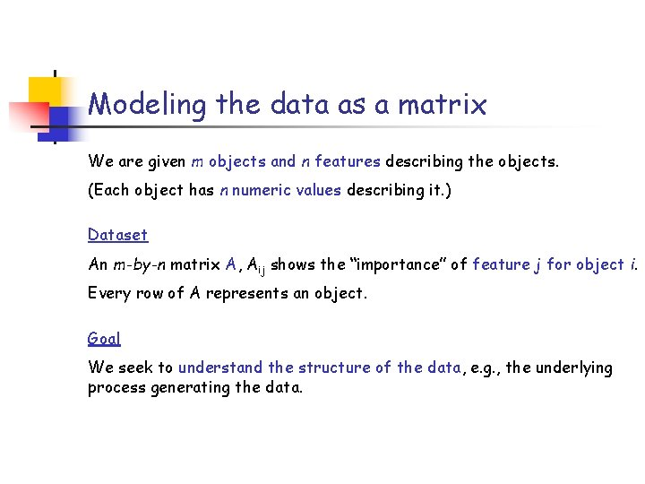 Modeling the data as a matrix We are given m objects and n features