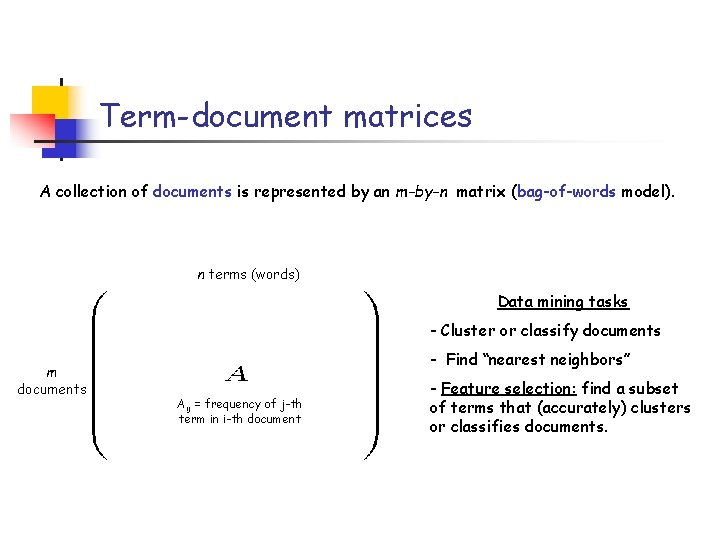 Term-document matrices A collection of documents is represented by an m-by-n matrix (bag-of-words model).