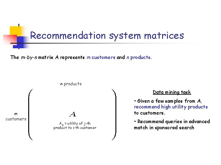 Recommendation system matrices The m-by-n matrix A represents m customers and n products Data