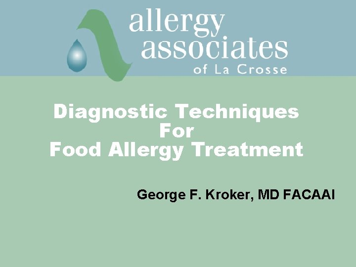 Diagnostic Techniques For Food Allergy Treatment George F. Kroker, MD FACAAI