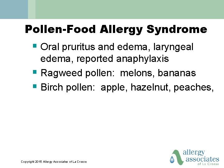 Pollen-Food Allergy Syndrome § Oral pruritus and edema, laryngeal edema, reported anaphylaxis § Ragweed