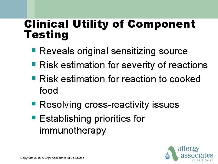 Clinical Utility of Component Testing § Reveals original sensitizing source § Risk estimation for