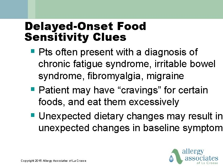 Delayed-Onset Food Sensitivity Clues § Pts often present with a diagnosis of chronic fatigue