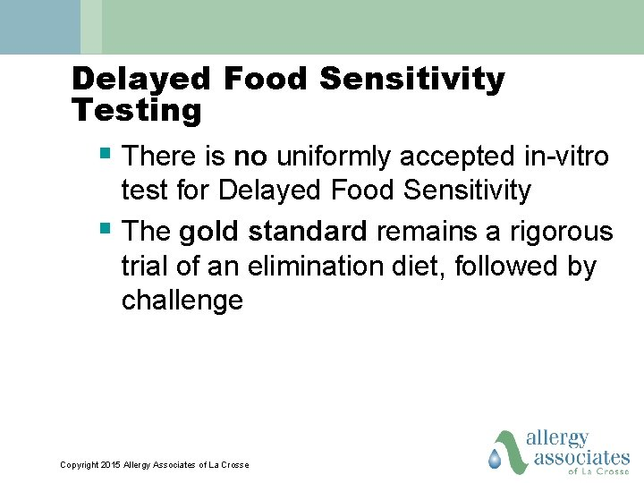 Delayed Food Sensitivity Testing § There is no uniformly accepted in-vitro test for Delayed