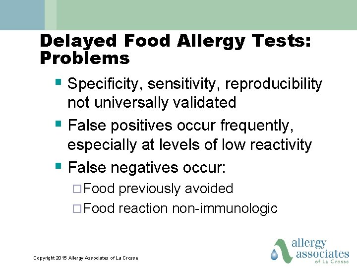 Delayed Food Allergy Tests: Problems § Specificity, sensitivity, reproducibility not universally validated § False