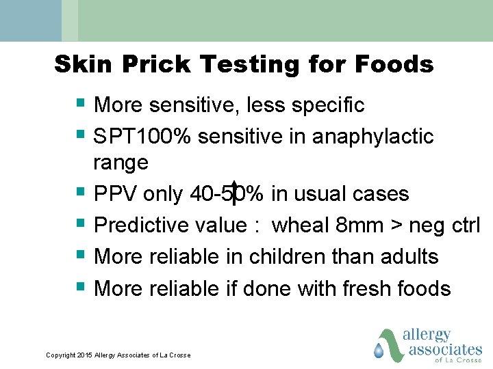 Skin Prick Testing for Foods § More sensitive, less specific § SPT 100% sensitive
