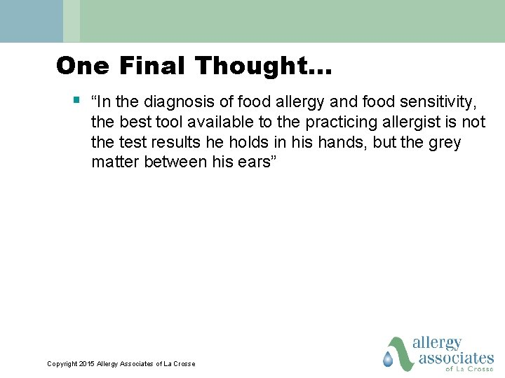 """One Final Thought… § """"In the diagnosis of food allergy and food sensitivity, the"""