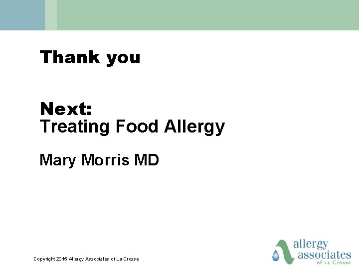 Thank you Next: Treating Food Allergy Mary Morris MD Copyright 2015 Allergy Associates of