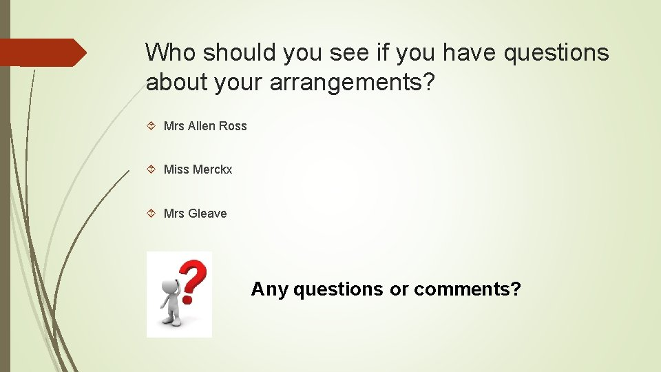 Who should you see if you have questions about your arrangements? Mrs Allen Ross