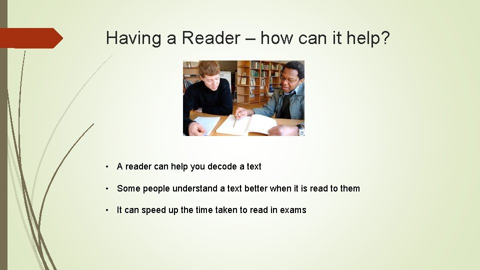 Having a Reader – how can it help? • A reader can help you
