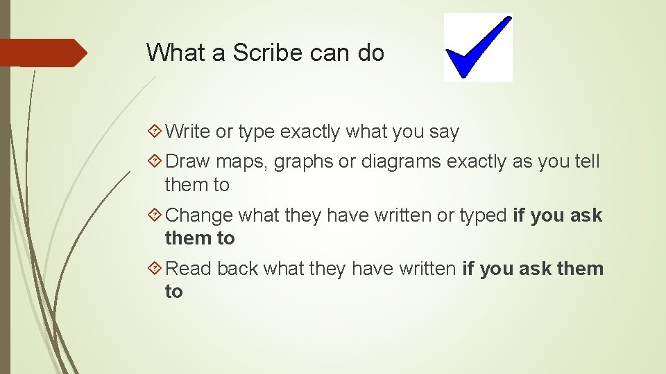 What a Scribe can do Write or type exactly what you say Draw maps,