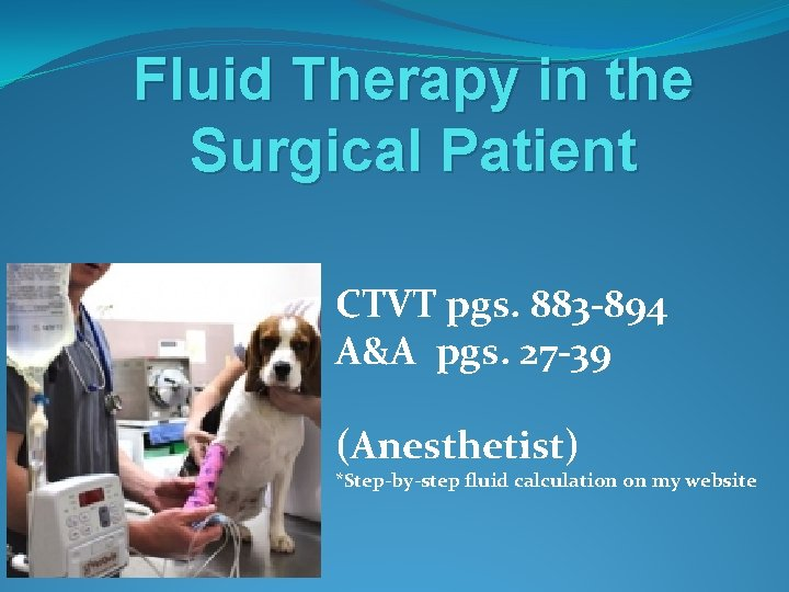 Fluid Therapy in the Surgical Patient CTVT pgs. 883 -894 A&A pgs. 27 -39
