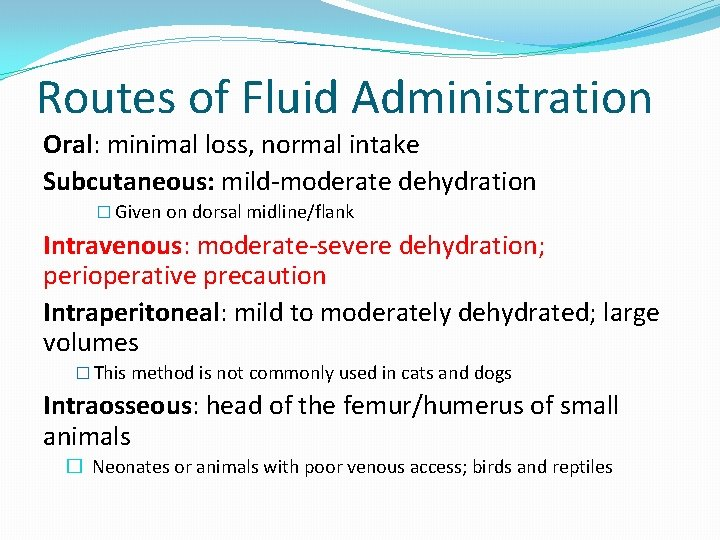 Routes of Fluid Administration Oral: minimal loss, normal intake Subcutaneous: mild-moderate dehydration � Given