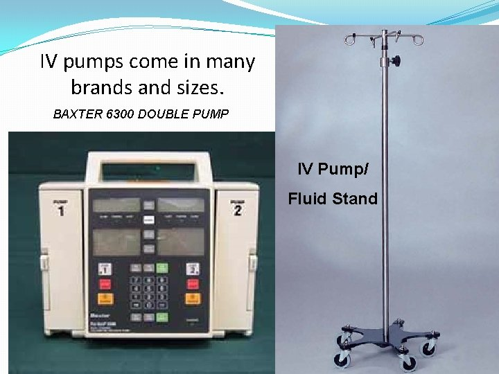 IV pumps come in many brands and sizes. BAXTER 6300 DOUBLE PUMP IV Pump/