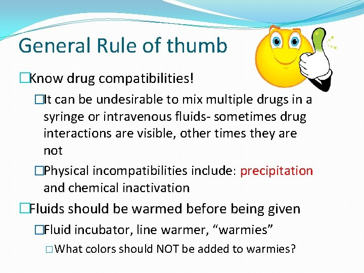 General Rule of thumb �Know drug compatibilities! �It can be undesirable to mix multiple