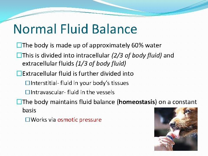 Normal Fluid Balance �The body is made up of approximately 60% water �This is