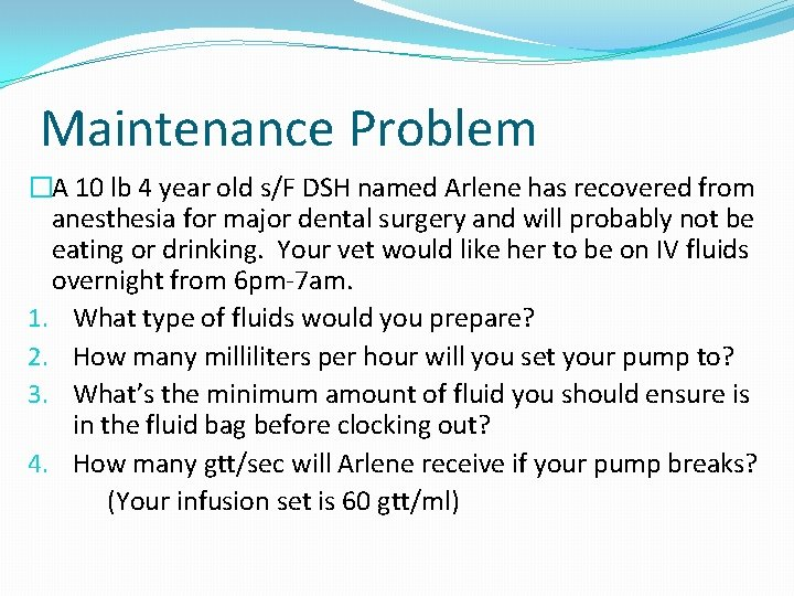 Maintenance Problem �A 10 lb 4 year old s/F DSH named Arlene has recovered