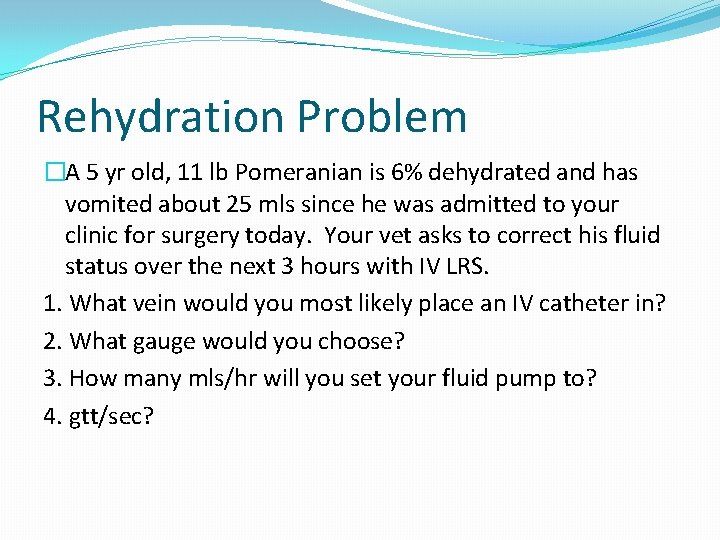 Rehydration Problem �A 5 yr old, 11 lb Pomeranian is 6% dehydrated and has