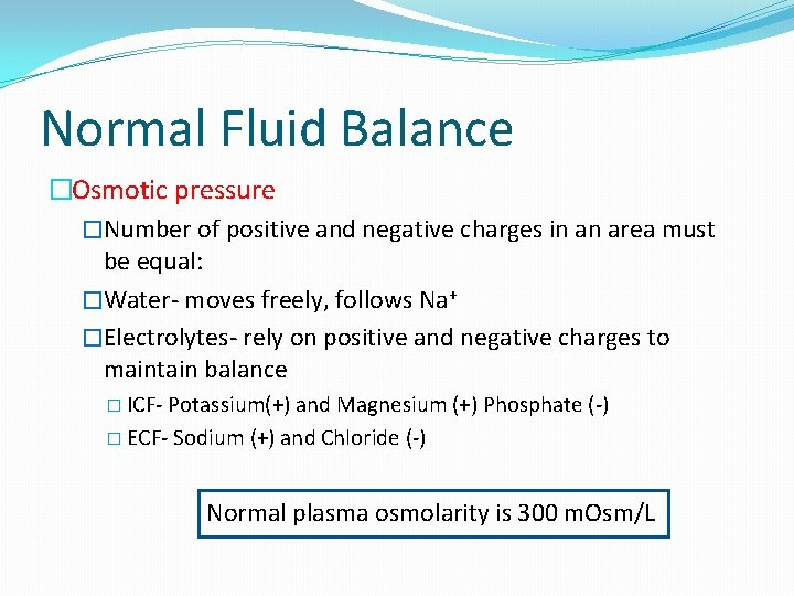 Normal Fluid Balance �Osmotic pressure �Number of positive and negative charges in an area