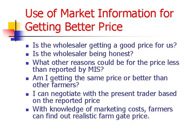 Use of Market Information for Getting Better Price n n n Is the wholesaler