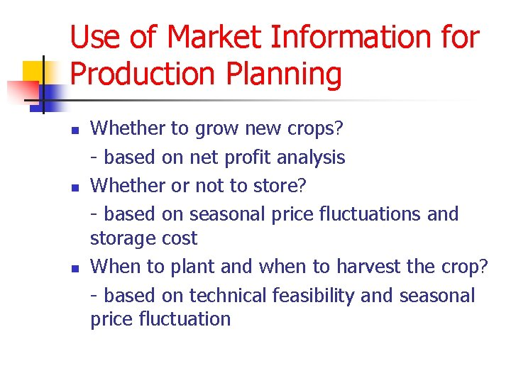 Use of Market Information for Production Planning n n n Whether to grow new