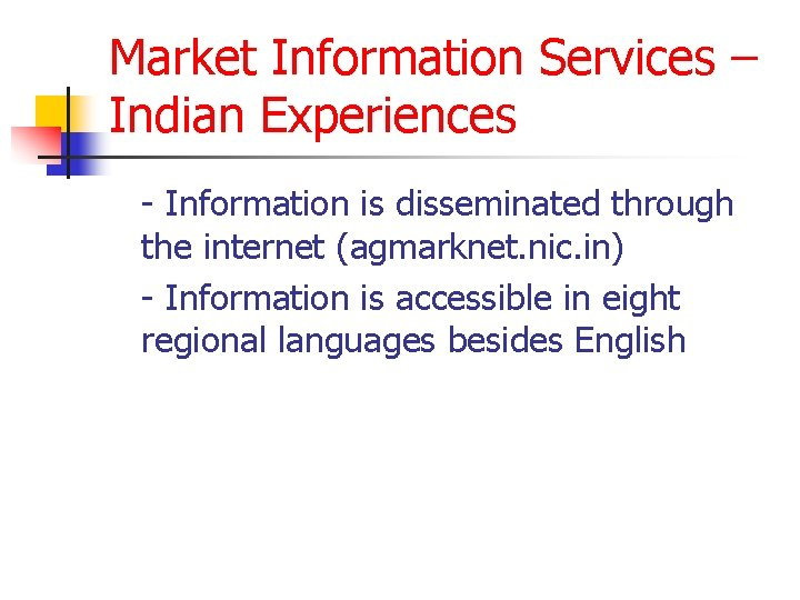 Market Information Services – Indian Experiences - Information is disseminated through the internet (agmarknet.