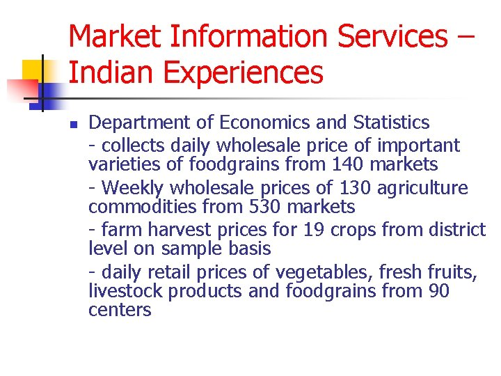 Market Information Services – Indian Experiences n Department of Economics and Statistics - collects