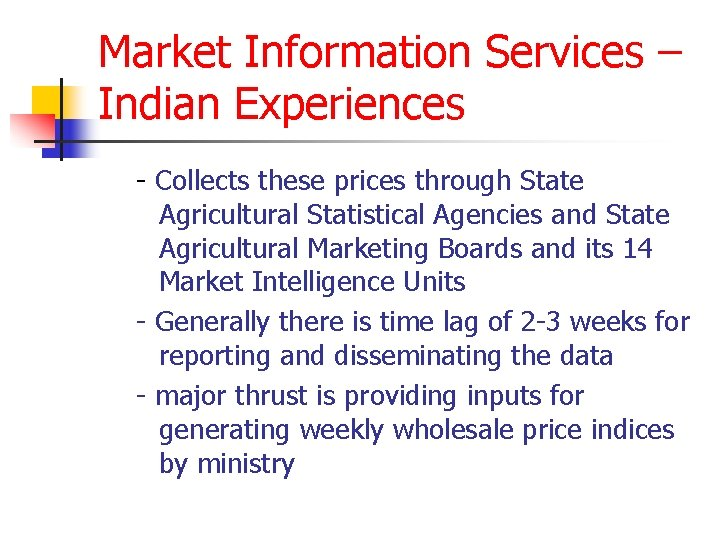 Market Information Services – Indian Experiences - Collects these prices through State Agricultural Statistical