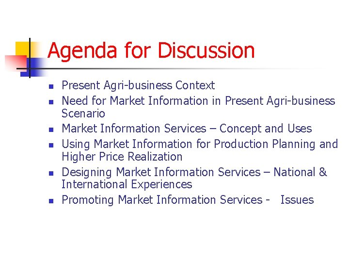 Agenda for Discussion n n n Present Agri-business Context Need for Market Information in
