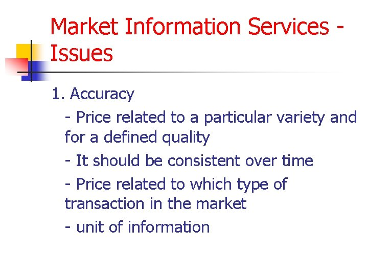 Market Information Services Issues 1. Accuracy - Price related to a particular variety and