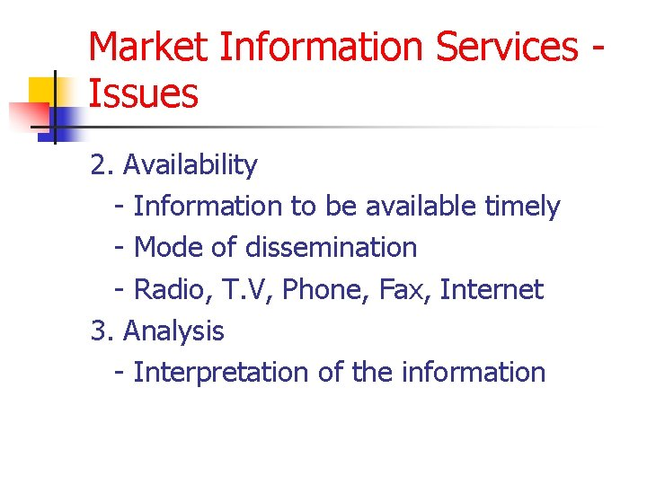 Market Information Services Issues 2. Availability - Information to be available timely - Mode
