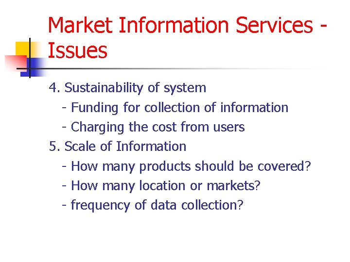 Market Information Services Issues 4. Sustainability of system - Funding for collection of information