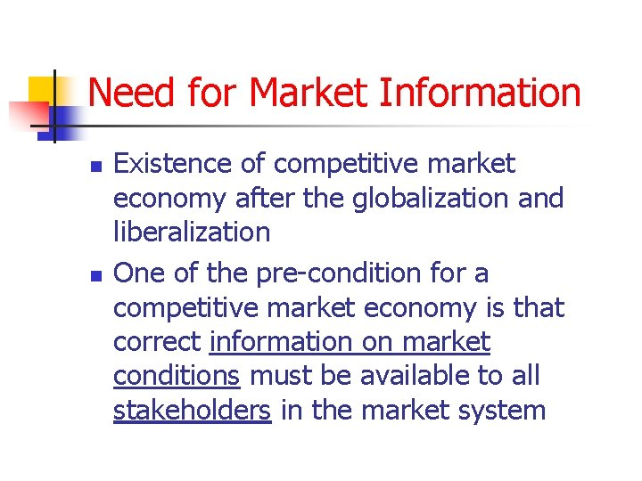 Need for Market Information n n Existence of competitive market economy after the globalization