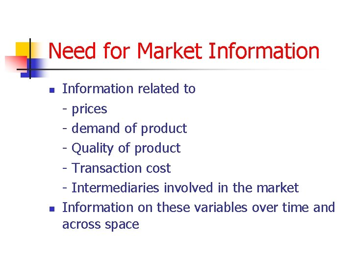 Need for Market Information n n Information related to - prices - demand of