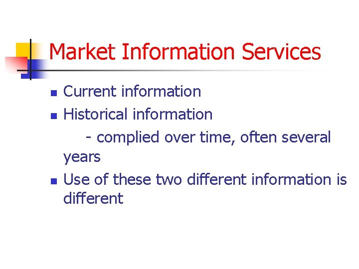 Market Information Services n n n Current information Historical information - complied over time,
