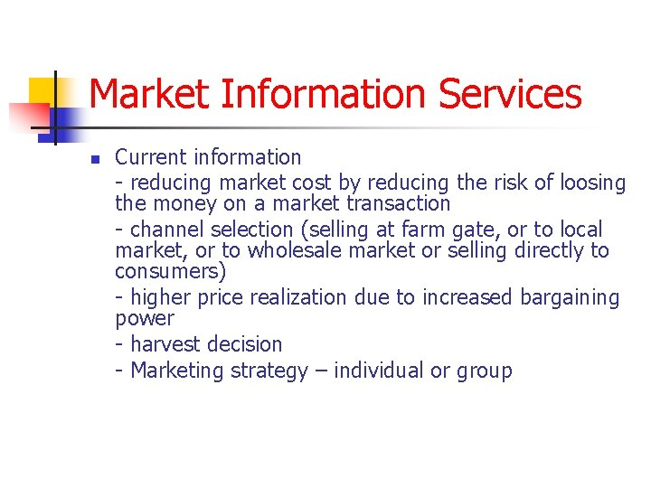 Market Information Services n Current information - reducing market cost by reducing the risk